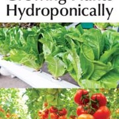 Complete Guide for Growing Plants Hydroponically,  J. Benton Jones, Jr.