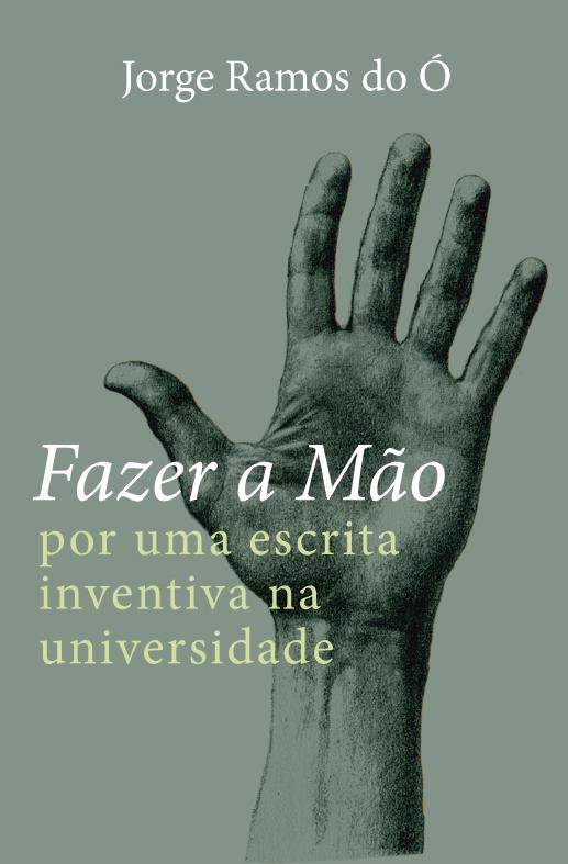 FAZER A MÃO – por uma escrita inventiva na universidade, Jorge Ramos do Ó