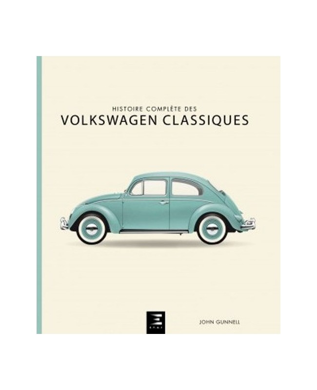 Volkswagen: Histoire Complete des VW Classiques