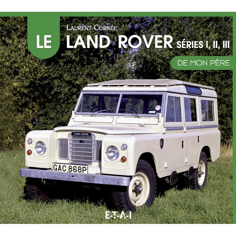 La Land Rover Séries I, II & II de Mon Père