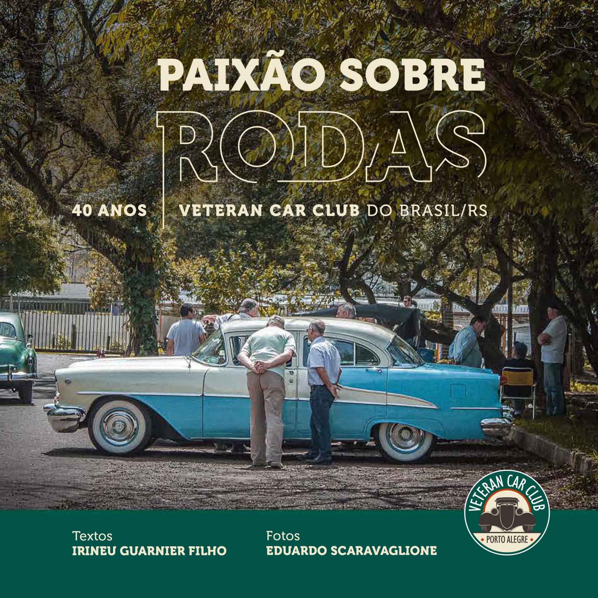 Paixão sobre rodas: 40 anos Veteran Car Club Brasil/RS