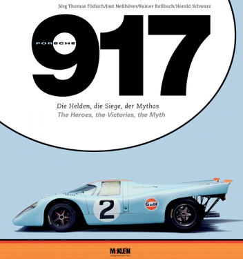 Porsche 917-The Heroes, the Victories, the Myth