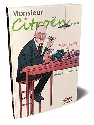 Monsieur Citroën: L'homme - volume 1