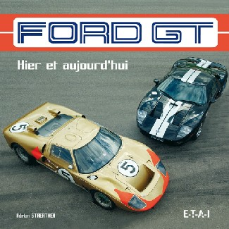 Ford GT, hier et aujourd'hui