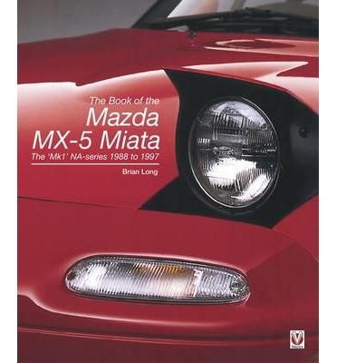 Mazda MX-5 Miata: The 'MK1' Na-Series 1988 to 1997