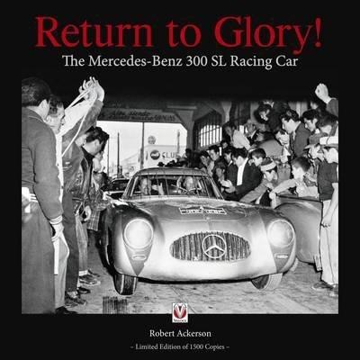 Return to Glory! : The Mercedes 300 SL Racing Car