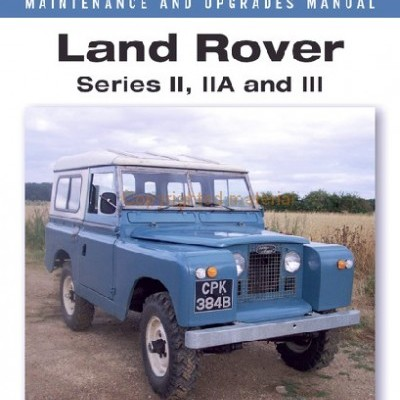Land Rover II, IIA & III Maintenance & Upgrade