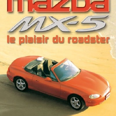 Mazda MX5 - Le Plaisir du Roadster