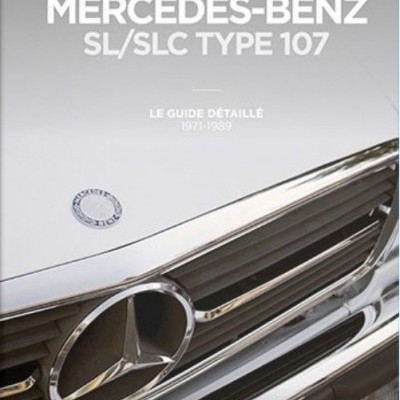 Mercedes Benz SL/SLC Type 107 Guide detaille