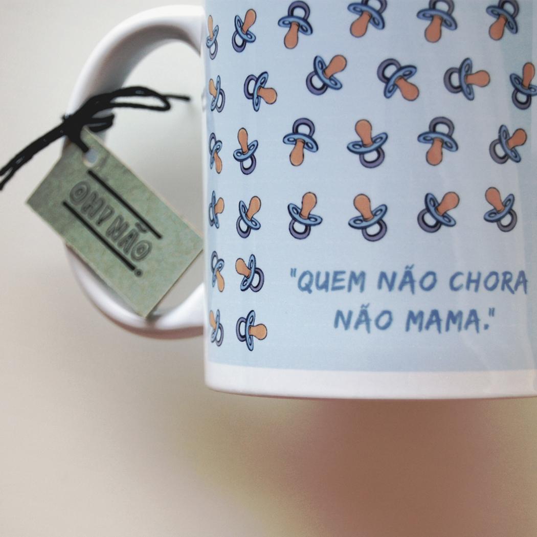 """Caneca """"Quem não chora não mama"""""""