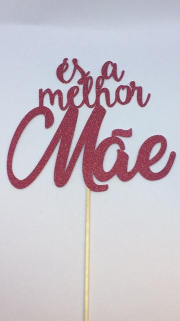Topper ÉS A MELHOR MÃE glitter