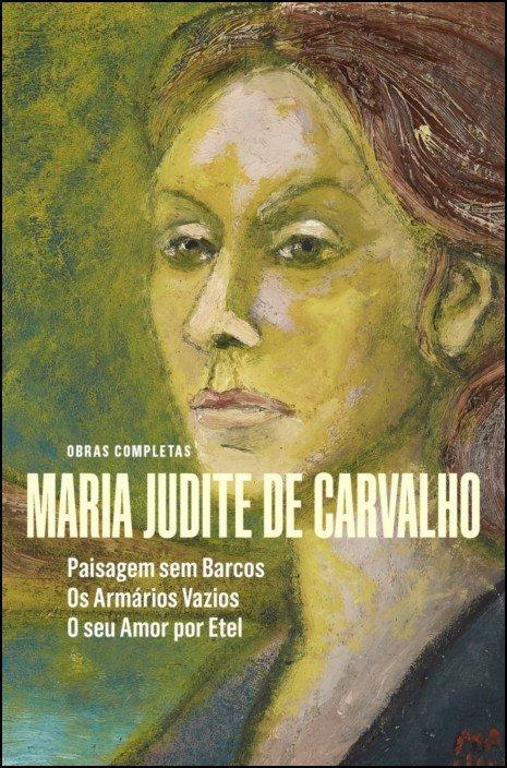 Obras de Maria Judite de Carvalho - vol. II - Paisagem sem Barcos - Os Armários Vazios - O seu Amor por Etel Obras completas de Maria Judite Carvalh