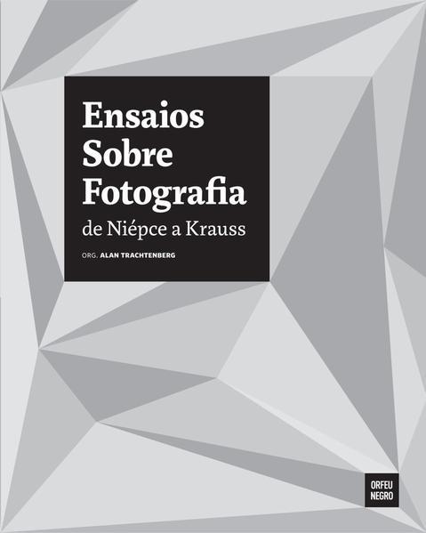 Ensaios Sobre Fotografia de Niépce a Krauss