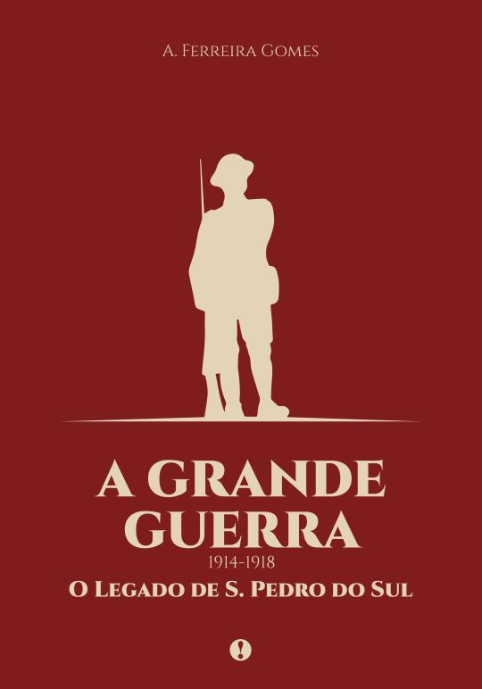 A GRANDE GUERRA – O LEGADO DE S. PEDRO DO SUL