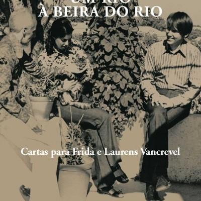 Um Rio à Beira do Rio - Cartas Para Frida e Laurens Vancrevel