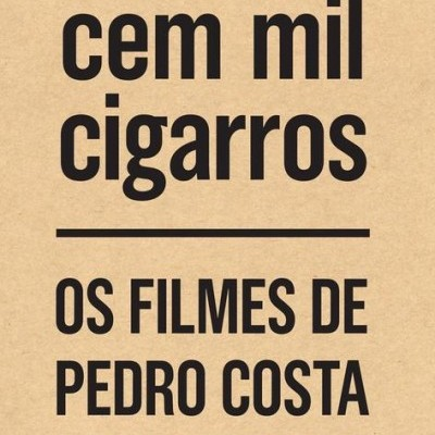 Cem Mil Cigarros: os filmes de Pedro Costa
